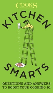Kitchen Smarts - Questions and Answers to Boost Your Cooking IQ ebook by The Editors at Cook's Illustrated