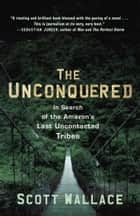 The Unconquered ebook by Scott Wallace