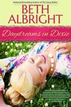 Daydreams In Dixie ebook by Beth Albright