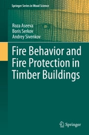 Fire Behavior and Fire Protection in Timber Buildings ebook by Roza Aseeva,Boris Serkov,Andrey Sivenkov