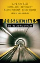 Perspectives on the Ending of Mark ebook by Maurice Robinson, Darrell Bock, Keith Elliott,...