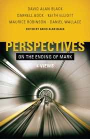 Perspectives on the Ending of Mark ebook by Maurice Robinson,Darrell Bock,Keith Elliott,Daniel Wallace,David Alan Black