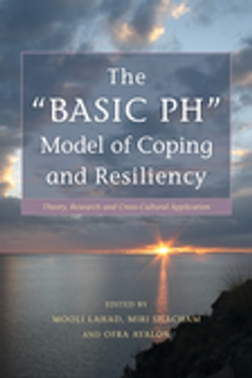 "The ""BASIC Ph"" Model of Coping and Resiliency - Theory, Research and Cross-Cultural Application ebook by Yovav Eshet,Dorit Elmaliach,Dmitry Leykin,Ljiljana Krkeljic,Ruvie Rogel,Yossi Lev,Shulamit Niv,Judith Spanglet,Naomi Hadari,Gina Lugovic,Moshe U. Farchi,Meirav Tal-Margalit,Nira Kaplansky,Nevenka Pavlicic,Yehuda Shacham"