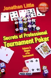 Secrets of Professional Tournament Poker, Volume 2: Stages of the Tournament ebook by Jonathan Little