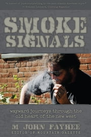 Smoke Signals - Wayward Journeys Through the Old Heart of the New West ebook by M. John Fayhee