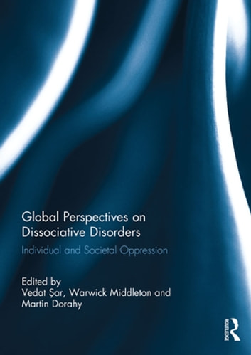 Global Perspectives on Dissociative Disorders - Individual and Societal Oppression ebook by