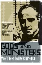 Gods and Monsters - Thirty Years of Writing on Film and Culture ebook by