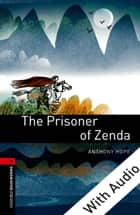 The Prisoner of Zenda - With Audio Level 3 Oxford Bookworms Library ebook by Anthony Hope