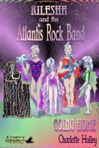 Kilesha and The Atlantis Rock Band: Going Home ebook by Charlotte Holley