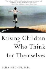 Raising Children Who Think For The Mselves ebook by Elisa Medhus
