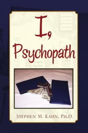 I, Psychopath ebook by Ph.D. Stephen M. Kahn