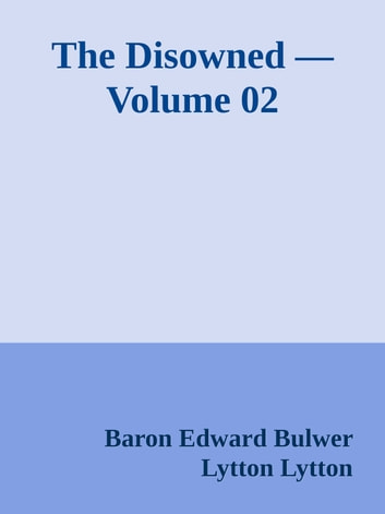 The Disowned — Volume 02 ebook by Baron Edward Bulwer Lytton Lytton