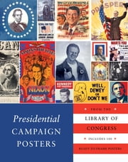Presidential Campaign Posters - Two Hundred Years of Election Art ebook by The Library Of Congress