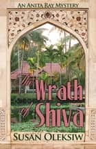 The Wrath of Shiva: An Anita Ray Mystery ebook by Susan Oleksiw