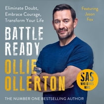 Battle Ready - Eliminate Doubt, Embrace Courage, Transform Your Life audiolibro by Ollie Ollerton, Ollie Ollerton