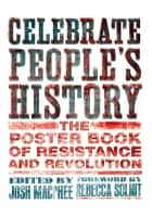 Celebrate People's History! ebook by Josh MacPhee,Rebecca Solnit