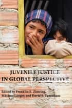 Juvenile Justice in Global Perspective ebook by Maximo Langer, Franklin E. Zimring, David S. Tanenhaus