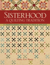 Sisterhood-A Quilting Tradition - 11 Heartwarming Projects to Piece & Applique ebook by Nancy Lee Murty