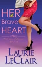 Her Brave Heart (Once Upon A Romance Series, Book 16) ebook by Laurie LeClair