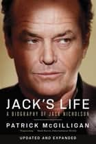 Jack's Life: A Biography of Jack Nicholson (Updated and Expanded) ebook by Patrick McGilligan