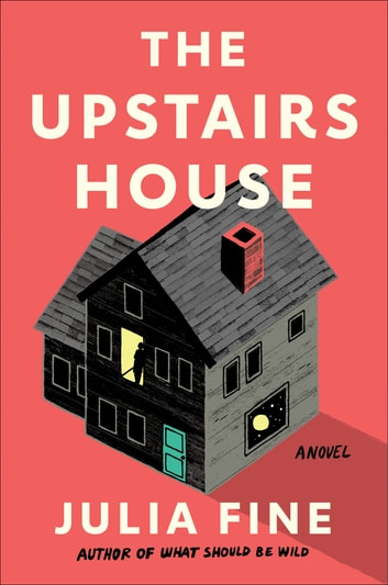 The Upstairs House - A Novel ebook by Julia Fine