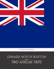 Two African Trips ebook by Edward North Buxton