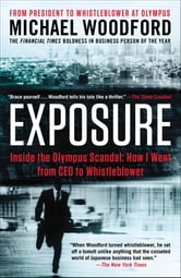 Exposure - Inside the Olympus Scandal: How I Went from CEO to Whistleblower ebook by Michael Woodford