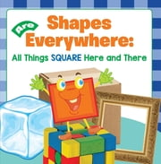 Shapes Are Everywhere: All Things Square Here and There - Shapes for Kids & Toddlers Early Learning Books ebook by Baby Professor