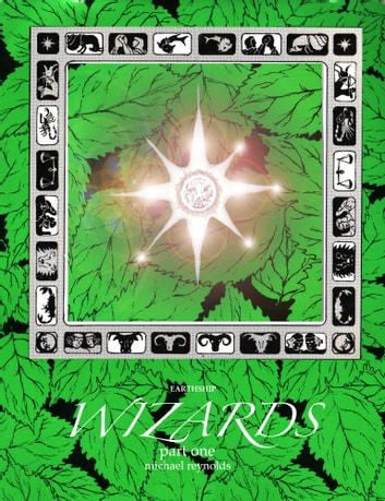 earthship WIZARDS: Part 1 ebook by Michael Reynolds