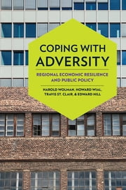 Coping with Adversity - Regional Economic Resilience and Public Policy ebook by Travis St. Clair, Harold Wolman, Howard Wial,...