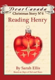 Dear Canada Christmas Story No. 6: Reading Henry