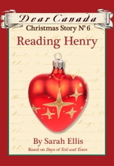 Dear Canada Christmas Story No. 6: Reading Henry ebook by Sarah Ellis