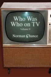 Who Was Who on TV - Volume II ebook by Norman Chance