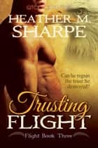 Trusting Flight ebook by Heather M. Sharpe