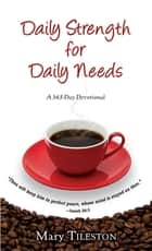 Daily Strength for Daily Needs (365 Day Devotional) ebook by Mary Tileston