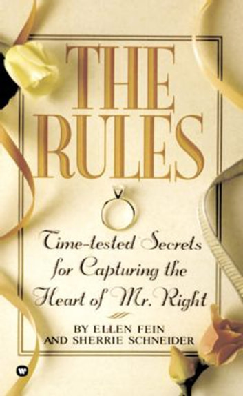 The Rules (TM) - Time-Tested Secrets for Capturing the Heart of Mr. Right ebook by Ellen Fein,Sherrie Schneider