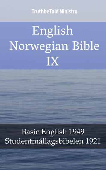 English Norwegian Bible IX - Basic English 1949 - Studentmållagsbibelen 1921 ebook by TruthBeTold Ministry