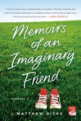 Memoirs of an Imaginary Friend - A Novel ebook by Matthew Dicks