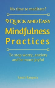 9 Quick and Easy Mindfulness Practices ebook by Samir Ranpara