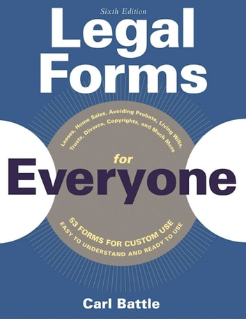 Legal Forms for Everyone - Leases, Home Sales, Avoiding Probate, Living Wills, Trusts, Divorce, Copyrights, and Much More ebook by Carl W. Battle