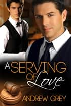 A Serving of Love ebook by Andrew Grey