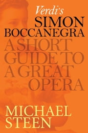 Verdi's Simon Boccanegra: A Short Guide To A Great Opera ebook by Michael Steen