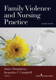 Family Violence and Nursing Practice, Second Edition ebook by Janice Humphreys, PhD, RN, CS, NP,Jacquelyn C. Campbell, PhD, RN, FAAN