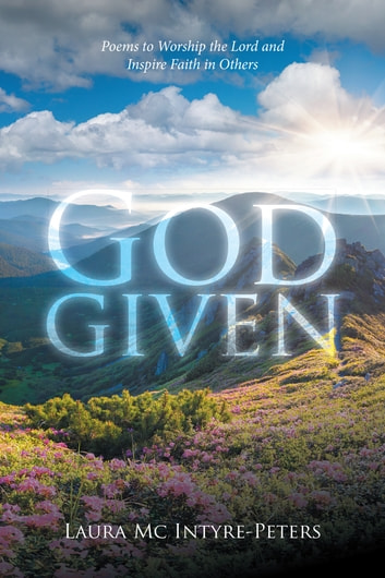 God-Given - Poems to Worship the Lord and Inspire Faith in Others ebook by Laura Mc Intyre-Peters