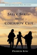Sally Sharp and the Corduroy Clue ebook by Patricia Bow