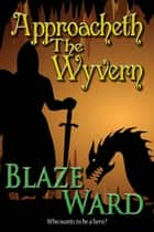 Approacheth The Wyvern ebook by Blaze Ward