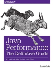 Java Performance: The Definitive Guide - Getting the Most Out of Your Code ebook by Scott Oaks