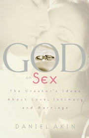 God on Sex: The Creator's Ideas about Love, Intimacy, and Marriage ebook by Daniel L. Akin