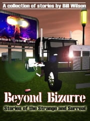 Beyond Bizarre ebook by Bill Wilson