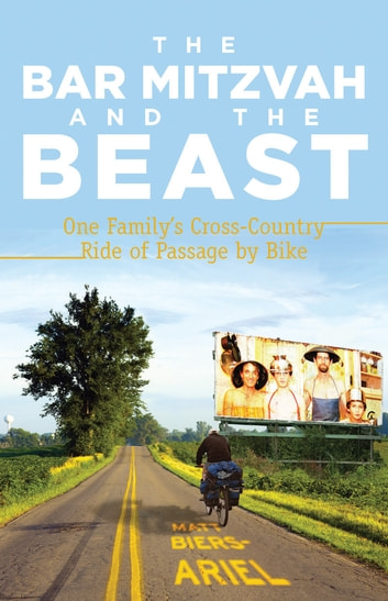 The Bar Mitzvah and Beast - One Family's Cross-Country Ride of Passage by Bike ebook by Matt Biers-Ariel